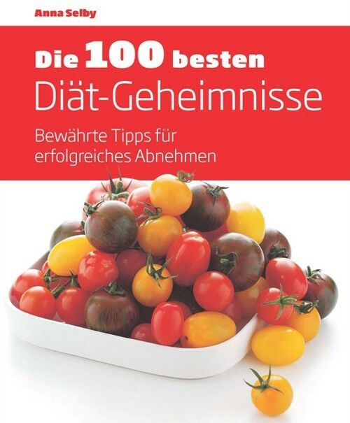 Die 100 besten Diät-Geheimnisse: Bewährte Tipps für erfolgreiches Abnehmen - Sel