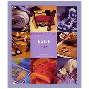BATIK L'ART DE TEINDRE LE TISSU A L'ANCIENNE  25 CREATIONS EXPLIQUEES 96 pages