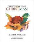 What Think Ye of Christmas? by Ester Rasband (Hardback, 2010)