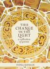 This Change in the Light: A Collection of Poems by Fiona Kidman (Hardback, 2016)