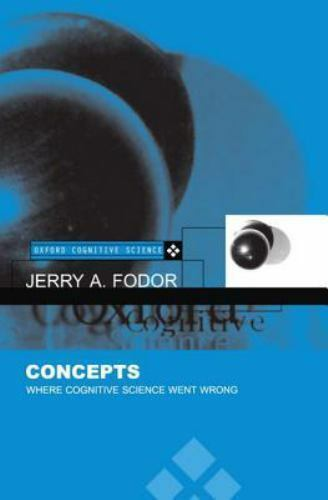Concepts : Where Cognitive Science Went Wrong by Fodor, Jerry A.