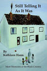 Still Telling It As It Was: More Memories of the Black Country by Kathleen Hann (Paperback, 2005)