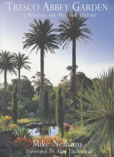 Tresco Abbey Garden: A Personal and Pictorial History,Mike Nelhams,Alan Titchma