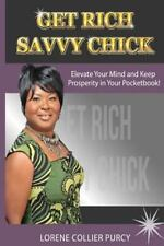 Get Rich Savvy Chick : How to Keep Prosperity in Your Pocketbook by Lorene...
