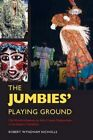 The Jumbies' Playing Ground: Old World Influences on Afro-Creole Masquerades in the Eastern Caribbean by Robert Wyndham Nicholls (Paperback, 2015)