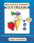 Ice Cream!: Grow Your Own Ingredients by Skyhorse Publishing (Hardback, 2015)