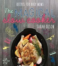 The Magical Slow Cooker: Recipes for Busy Moms by Sarah Olson