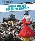 What Do We Do with Trash? by Edward Close (Hardback, 2012)