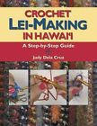 Crochet Lei Making in Hawaii: A Step-By-Step Guide by Judy Dela Cruz (Spiral bound, 2006)