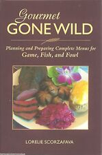 GOURMET GONE WILD Cookbook GAME Fish FOWL Cooking HUNTING How to Cook RECIPES