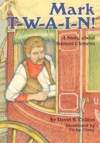 Mark T-W-A-I-N!: A Story about Samuel Clemens (Creative Minds Biographies) by C