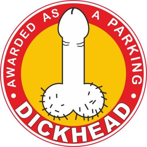 12 x  DICKHEAD Dia 11cm VINYL STICKERS//LABELS  FOR BAD PARKING CAR DECAL