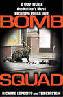 Bomb Squad: A Year Inside the Nation's Most Exclusive Police Unit by Ted Gerstein, Richard Esposito (Hardback, 2007)