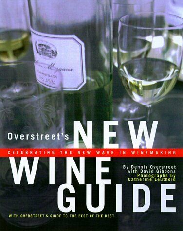 Overstreet s New Wine Guide  Celebrating the New Wave in Winemaking