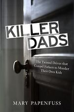 Killer Dads: The Twisted Drives that Compel Fathers to Murder Their Ow-ExLibrary