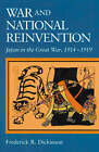 War and National Reinvention: Japan in the Great War, 1914-1919 by Frederick R. Dickinson (Hardback, 2001)