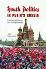 Youth Politics in Putin's Russia: Producing Patriots and Entrepreneurs by Julie Hemment (Hardback, 2015)