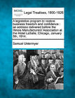 A Legislative Program to Restore Business Freedom and Confidence: An Address Delivered Before the Illinois Manufacturers' Association at the Hotel Lasalle, Chicago, January 5th, 1914. by Samuel Untermyer (Paperback / softback, 2010)