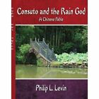 Consuto and The Rain God a Chinese Fable 9781434373991 by Philip L. Levin Book