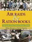 Air Raids and Ration Books: Life on the Home Front in Wartime Britain by Mike Brown, Carol Harris (Hardback, 2010)