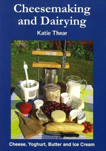 Cheesemaking and Dairying: Making Cheese, Yoghurt, Butter and Ice-ExLibrary