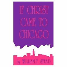 If Christ Came to Chicago : A Plea for the Union of All Who Love in-ExLibrary