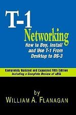 Guide to T-1 Networking: How to Buy, Install & Use T-1 From Desktop to Ds-3
