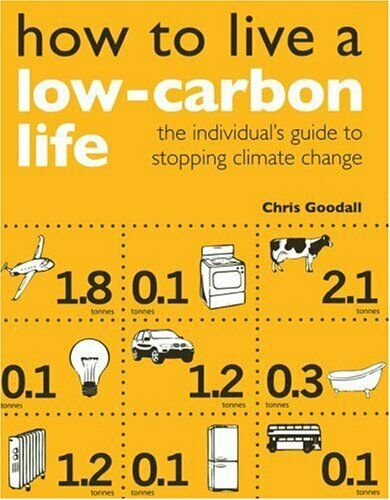 How To Live A Low-Carbon Life: The Individual's Guide To Beenden Climate Chang