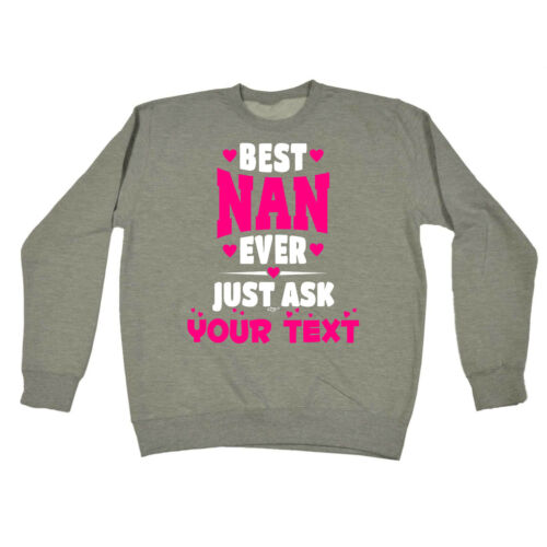 Funny Sweatshirt Best Nan Ask Your Text Birthday Joke tee Gift Novelty JUMPER