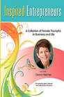 Inspired Entrepreneurs: A Collection of Female Triumphs in Business and Life by Diana Fletcher, Debra Dion Krischke, Beth Caldwell (Paperback / softback, 2010)