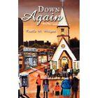 Down Again Civilla M. Morgan Authorhouse Paperback 9781434369093