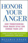 Honor Your Anger: How Transforming Your Anger Style Can Change Your Life by Beverley Engel (Paperback, 2004)