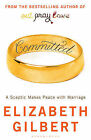Committed: A Sceptic Makes Peace with Marriage by Elizabeth Gilbert (Paperback, 2010)