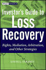 Investor's Guide to Loss Recovery: Rights, Mediation, Arbitration, and Other Strategies by Louis L. Straney (Hardback, 2011)