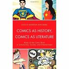 Comics as History, Comics as Literature: Roles of the Comic Book in Scholarship, Society, and Entertainment by Fairleigh Dickinson University Press (Hardback, 2013)