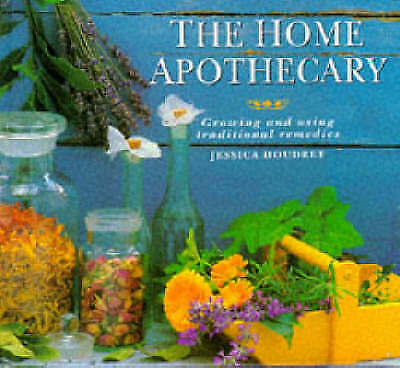 The Home Apothecary: Growing and Using Traditional Remedies, Houdret, Jessica, V