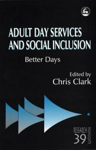 Adult Day Services and Social Inclusion: Better Days [Research Highlights in Soc