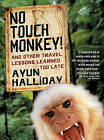 No Touch Monkey and Other Travel Lessons Learned Too Late by Ayun Halliday (Paperback, 2003)