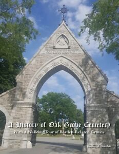A History of Oak Grove Cemetery With A Walking Tour of Borden-Related Graves