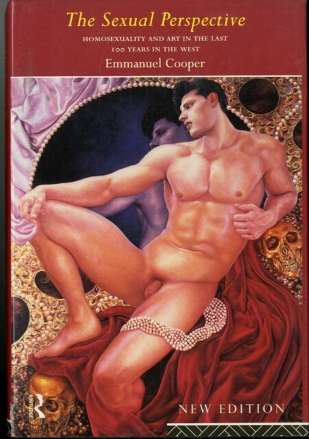 The Sexual Perspective Homosexuality and Art Last 100 Years by Emmanuel Cooper