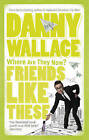 Friends Like These by Danny Wallace (Paperback, 2009)