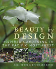Beauty by Design: Inspired Gardening in the Pacific Northwest by Rosemary Bates, Bill Terry (Paperback / softback, 2013)