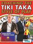 Coaching the Tiki Taka Style of Play by Jed C. Davies (Paperback, 2013)