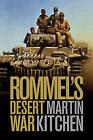 Rommel's Desert War: Waging World War II in North Africa, 1941-1943 by Martin Kitchen (Hardback, 2009)