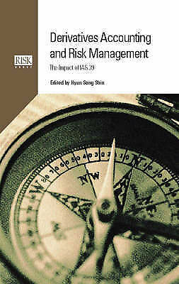 Derivatives Accounting and Risk Management: The Impact of IAS 39 by Shin, Hyun