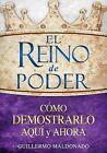 El Reino de Poder Como Demostrarlo Aqui y Ahora by Guillermo Maldonado (Paperback / softback, 2013)