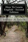 How to Learn English - Second Edition: American English by Arthur H Tafero (Paperback / softback, 2014)