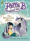 Hattie B, Magical Vet: the Unicorn's Horn by Claire Taylor-Smith (Paperback, 2014)