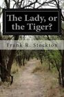 The Lady, or the Tiger? by Frank R Stockton (Paperback / softback, 2014)