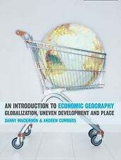 An Introduction to Economic Geography: Globalization, Uneven Development and Pla